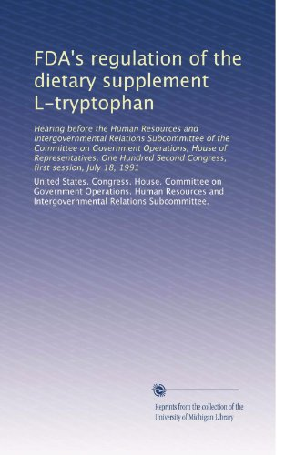Fda'S Regulation Of The Dietary Supplement L-Tryptophan: Hearing Before The Human Resources And Intergovernmental Relations Subcommittee Of The ... Second Congress, First Session, July 18, 1991