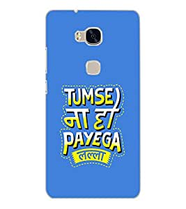 HUAWEI HONOR 5X TUMSE NA PAYEGA Back Cover by PRINTSWAG