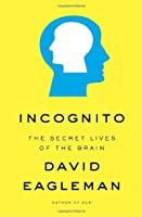 Incognito: The Secret Lives of the Brain