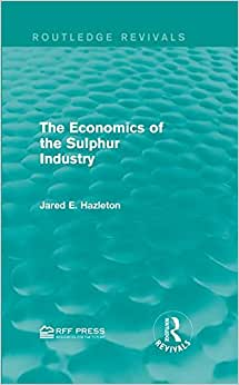 Download ebook The Economics of the Sulphur Industry (Routledge Revivals)