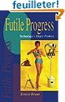 Futile Progress: Technology's empty p...