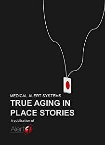Medical Alert Systems: True Aging in Place Stories