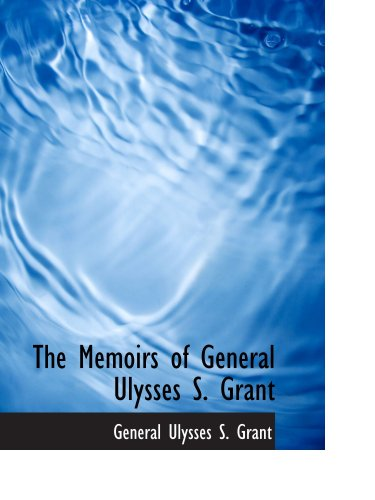The Memoirs of General Ulysses S. Grant: Part 6