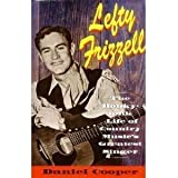 Lefty Frizzell: The Honky-Tonk Life of Country Music's Greatest Singer