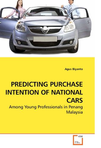 PREDICTING PURCHASE INTENTION OF NATIONAL CARS: Among Young Professionals in Penang Malaysia