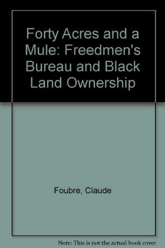 Forty Acres and a Mule: The Freedmen's Bureau and Black Land Ownership