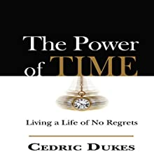 The Power of Time: Living a Life of No Regrets Audiobook by Cedric D Dukes Narrated by Paul Henry