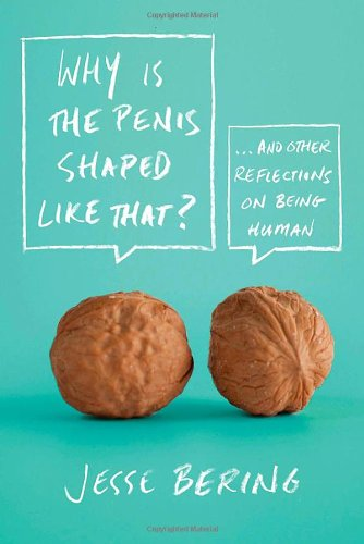 Buchseite und Rezensionen zu 'Why Is the Penis Shaped Like That?: And Other Reflections on Being Human' von Jesse Bering