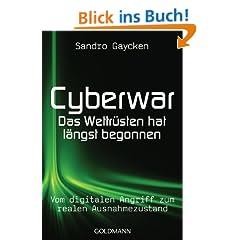 Cyberwar - Das Wettr�sten hat l�ngst begonnen: Vom digitalen Angriff zum realen Ausnahmezustand