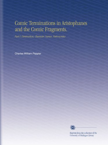 Comic Terminations in Aristophanes and the Comic Fragments.: Part I: Diminutives, Character Names, Patronymics PDF
