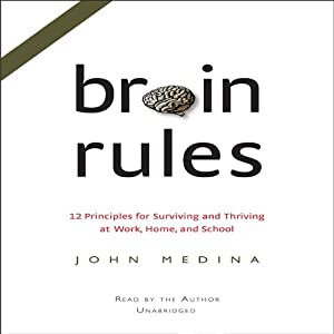 Brain Rules: 12 Principles for Surviving and Thriving at Work, Home, and School | [John J. Medina]
