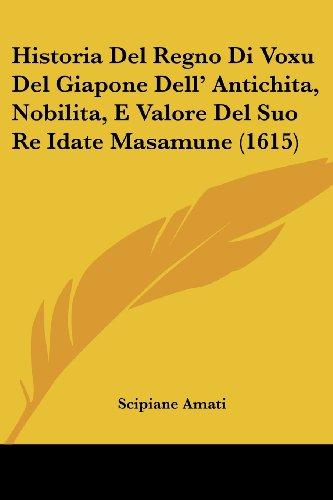 Historia del Regno Di Voxu del Giapone Dell' Antichita, Nobilita, E Valore del Suo Re Idate Masamune (1615)
