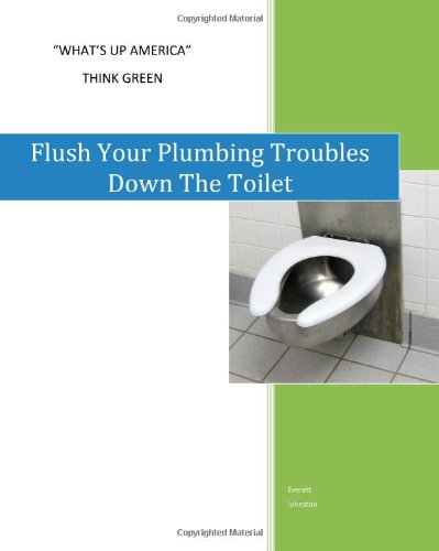Flush Your Plumbing Troubles Down The Toilet