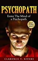 Psychopath: Enter the Mind of a Psychopath! (Psychopath Test, Manipulation) (Psychopath, Psychopath Test, Manipulation) (English Edition)