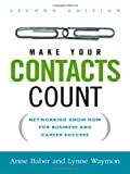 Anne Baber Make Your Contacts Count: Networking Know-How for Business and Career Success