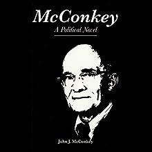 McConkey: A Political Novel Audiobook by John J. McConkey Narrated by Joseph B. Kearns