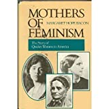 Mothers of Feminism: The Story of Quaker Women in America (0062500430) by Margaret Hope Bacon