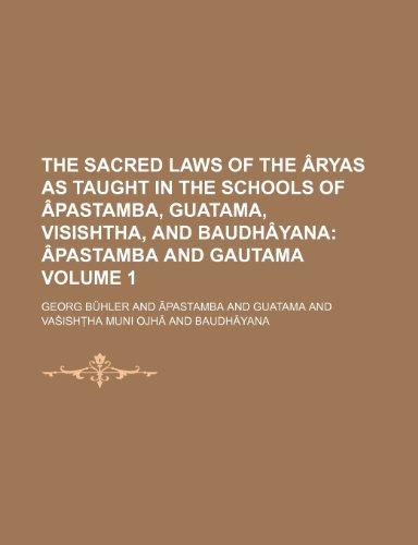 The Sacred Laws of the Âryas as Taught in the Schools of Âpastamba, Guatama, Visishtha, and Baudhâyana;  Âpastamba and Gautama Volume 1