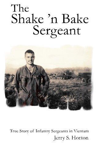 the-shake-n-bake-sergeant-true-story-of-infantry-sergeants-in-vietnam-by-jerry-s-horton-phd-2010-08-