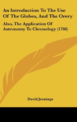 An Introduction to the Use of the Globes, and the Orery: Also, the Application of Astronomy to Chronology (1766)