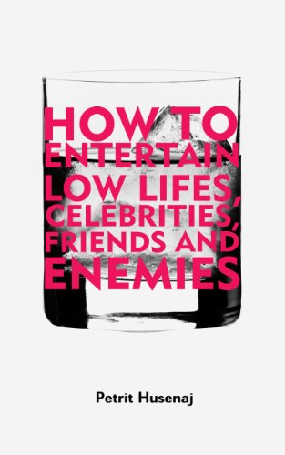 How To Entertain Low Lifes, Celebrities, Friends And Enemies by Petrit Husenaj ebook deal