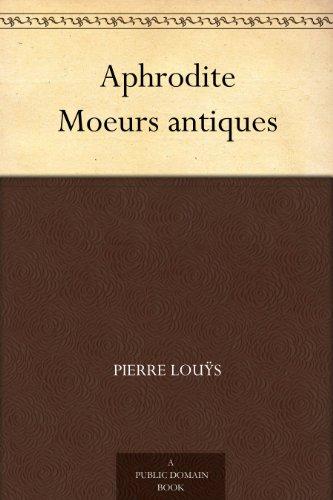 Pierre Louÿs - Aphrodite Moeurs antiques