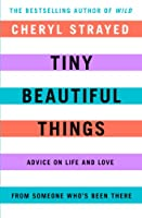 Tiny Beautiful Things: Advice on Love and Life from Someone Who's Been There (English Edition)