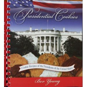 Presidential cookies: The lure and the lore : cookie recipes of the presidents of the United States Bev Young