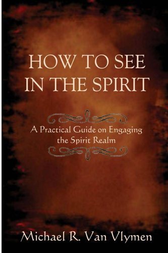 How To See In The Spirit by Michael Van Vlymen ebook deal