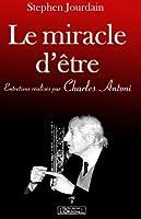 Miracle d'Etre (Le) : Entretiens réalisés par Charles Antoni