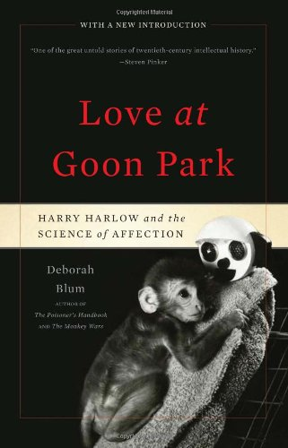 Love at Goon Park: Harry Harlow and the Science of Affection, Deborah Blum
