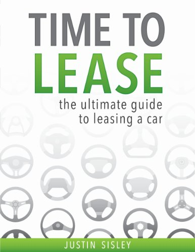Justin Sisley - Time To Lease: The Ultimate Guide To Leasing A Car