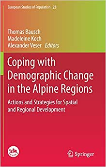 Download ebook Coping with Demographic Change in the Alpine Regions: Actions and Strategies for Spatial and Regional Development (European Studies of Population)