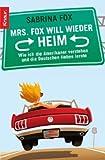 Mrs. Fox will wieder heim: Wie ich die Amerikaner verstehen und die Deutschen lieben lernte