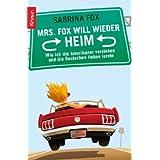 """Mrs. Fox will wieder heim: Wie ich die Amerikaner verstehen und die Deutschen lieben lerntevon """"Sabrina Fox"""""""