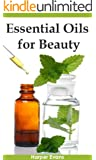 Essential Oils for Beauty: Essential Oil Recipes for Natural Beauty (Essential Oils Guide Book 1)