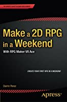 Make a 2D RPG in a Weekend: With RPG Maker VX Ace Front Cover