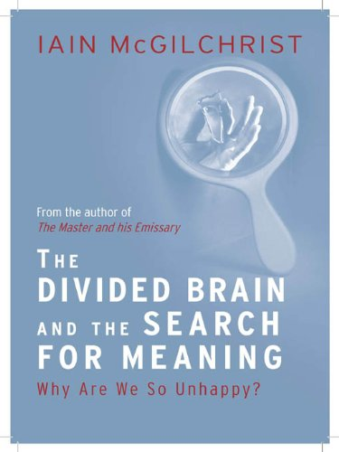 The Divided Brain and the Search for Meaning, by Iain McGilchrist