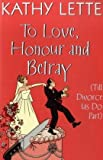 To Love, Honour and Betray (Till Divorce Us Do Part) (0593060350) by Lette, Kathy