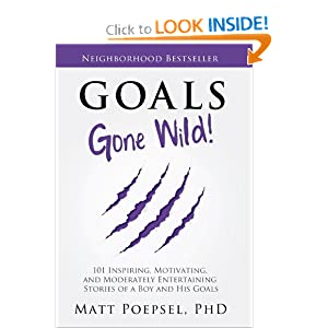 Goals Gone Wild!: 101 Inspiring, Motivating, and Moderately Entertaining Stories of a Boy and His Goals ebook