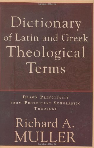 Dictionary of Latin and Greek Theological Terms: Drawn Principally from Protestant Scholastic Theology