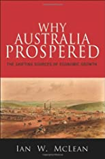 Why Australia Prospered: The Shifting Sources of Economic Growth (Princeton Economic History of the Western World)