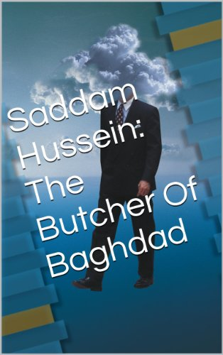 Saddam Hussein: The Butcher Of Baghdad