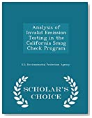 Analysis of Invalid Emission Testing in the California Smog Check Program - Scholar's Choice Edition