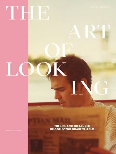 The Art of Looking: The Life and Treasures of Collector Charles Leslie 256 Pages, Full Color, Hardcover with Dust Jacket, 8.5 X 11.25