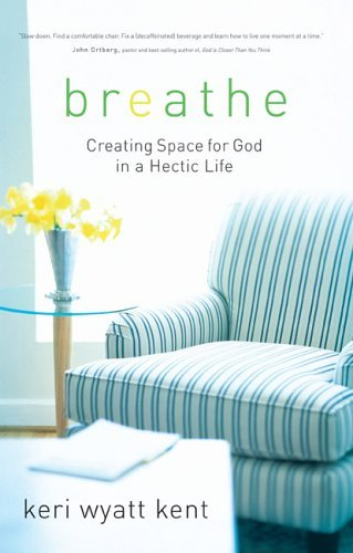 Breathe: Creating Space for God in a Hectic Life by Keri Wyatt Kent (2005-05-01)