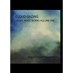 Robert Scott Thompson - Cloud Gazing, Visual Music Works, Volume I