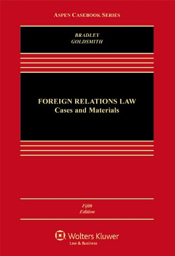 Foreign Relations Law: Cases & Materials, Fifth Edition (Aspen Casebooks)