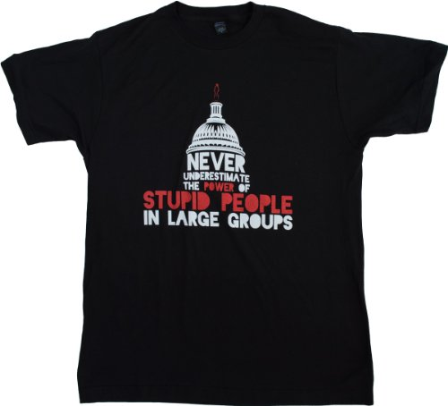 Never Underestimate Stupid People | Funny Political Humor Unisex T-shirt-L
