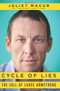Cycle of Lies: The Fall of Lance Armstrong by Juliet Macur